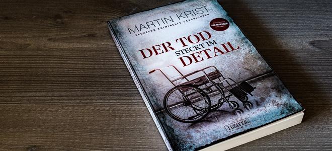 Kurzgeschichten Der Tod steckt im Detail Martin Krist Luzifer Verlag
