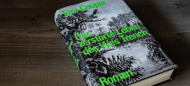 Abenteuerroman Das zerstörte Leben des Wes Trench Tom Cooper Ullstein Verlag